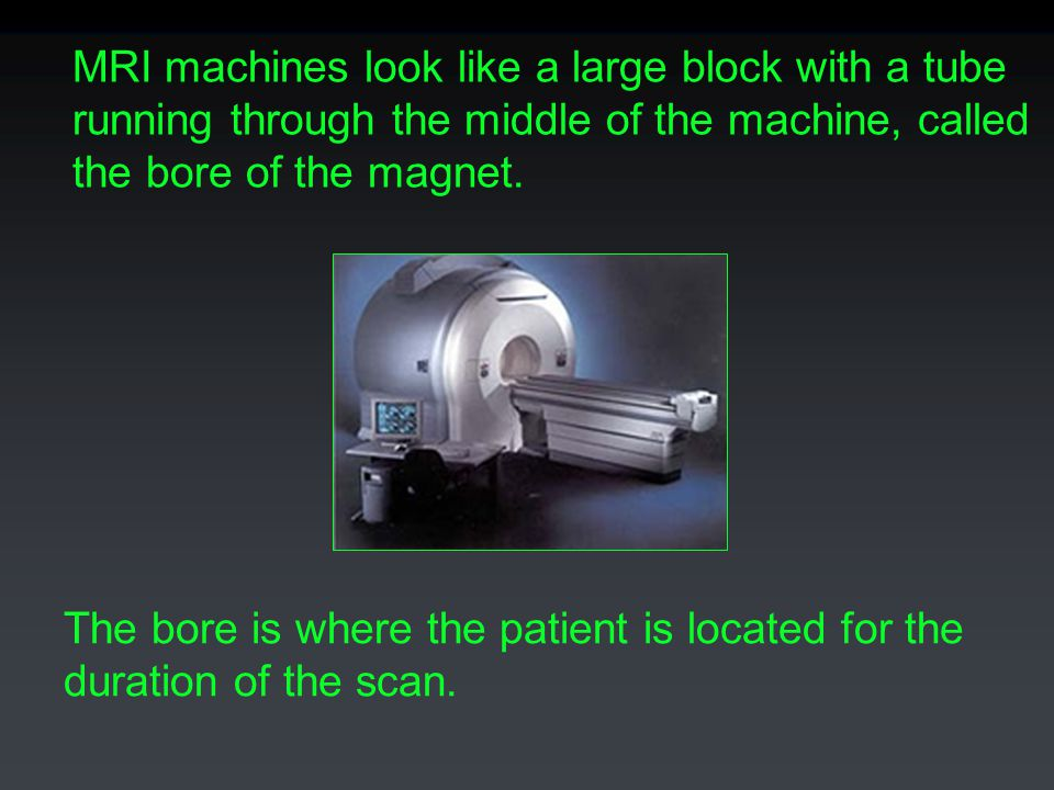 MRI machines look like a large block with a tube