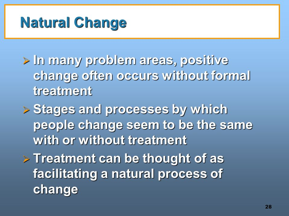 Natural Change In many problem areas, positive change often occurs without formal treatment.