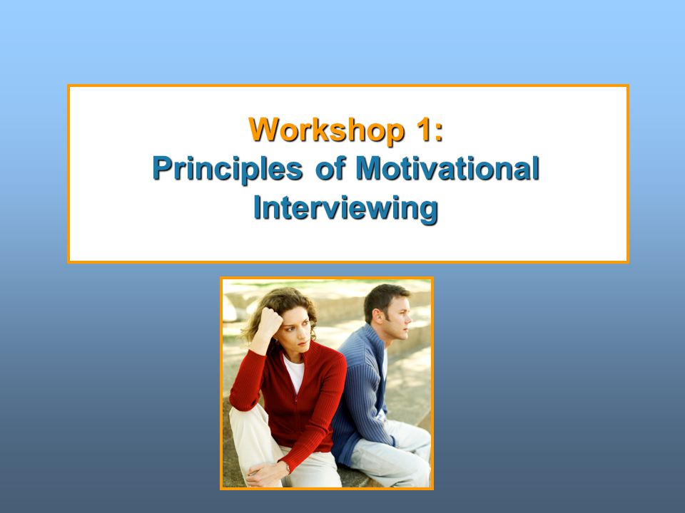 Workshop 1: Principles of Motivational Interviewing