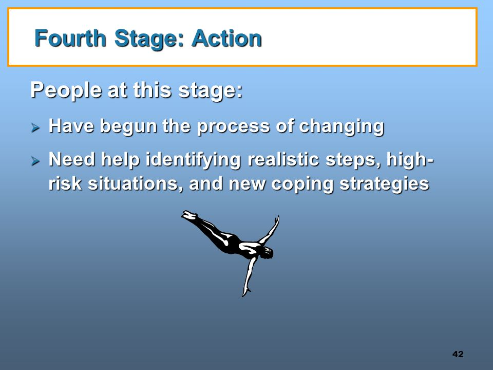Fourth Stage: Action People at this stage: