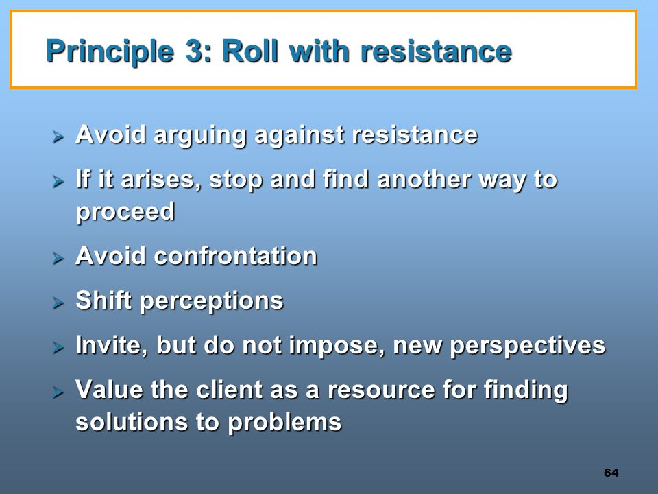 Principle 3: Roll with resistance
