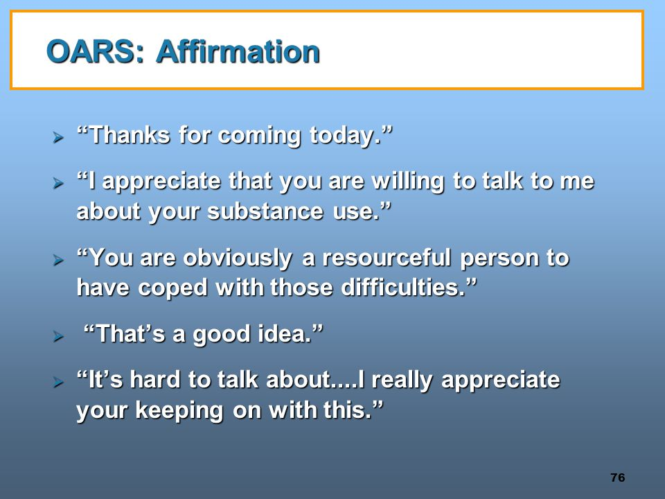 OARS: Affirmation Thanks for coming today.