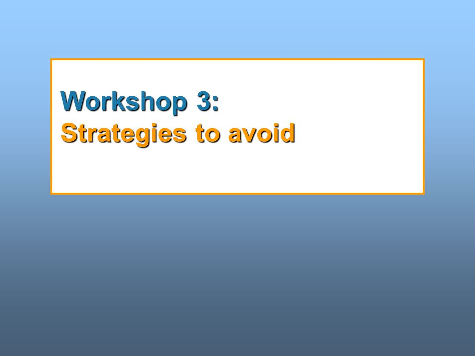 Workshop 3: Strategies to avoid