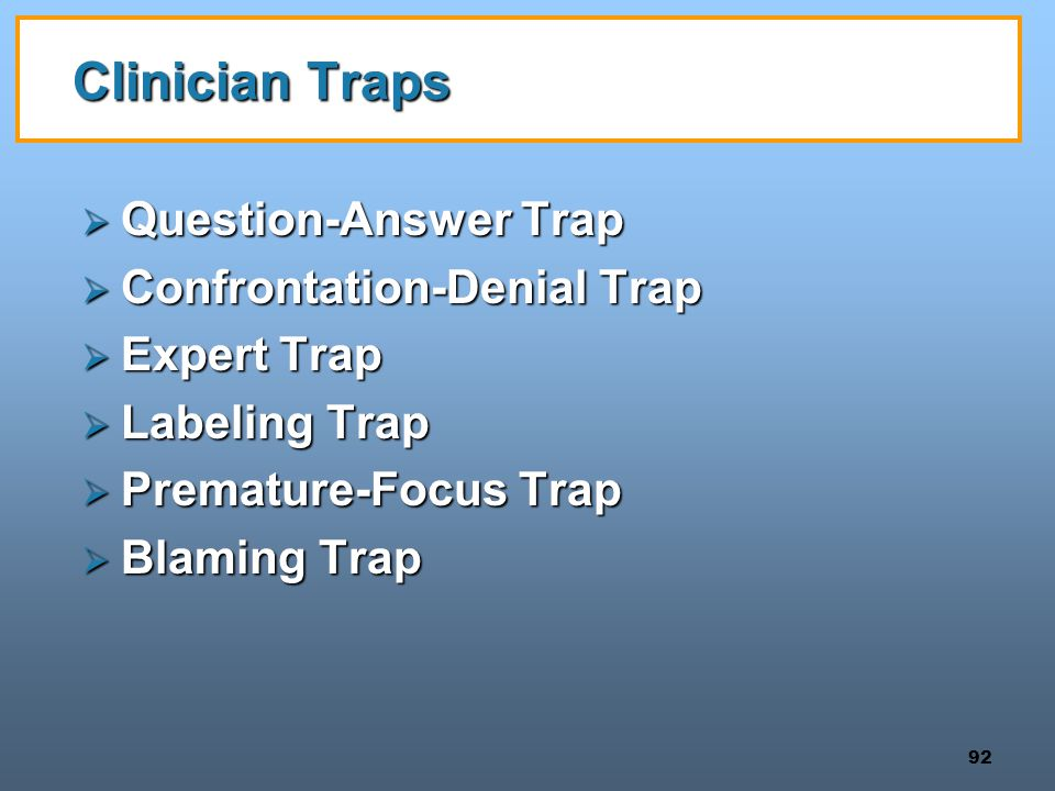 Clinician Traps Question-Answer Trap Confrontation-Denial Trap