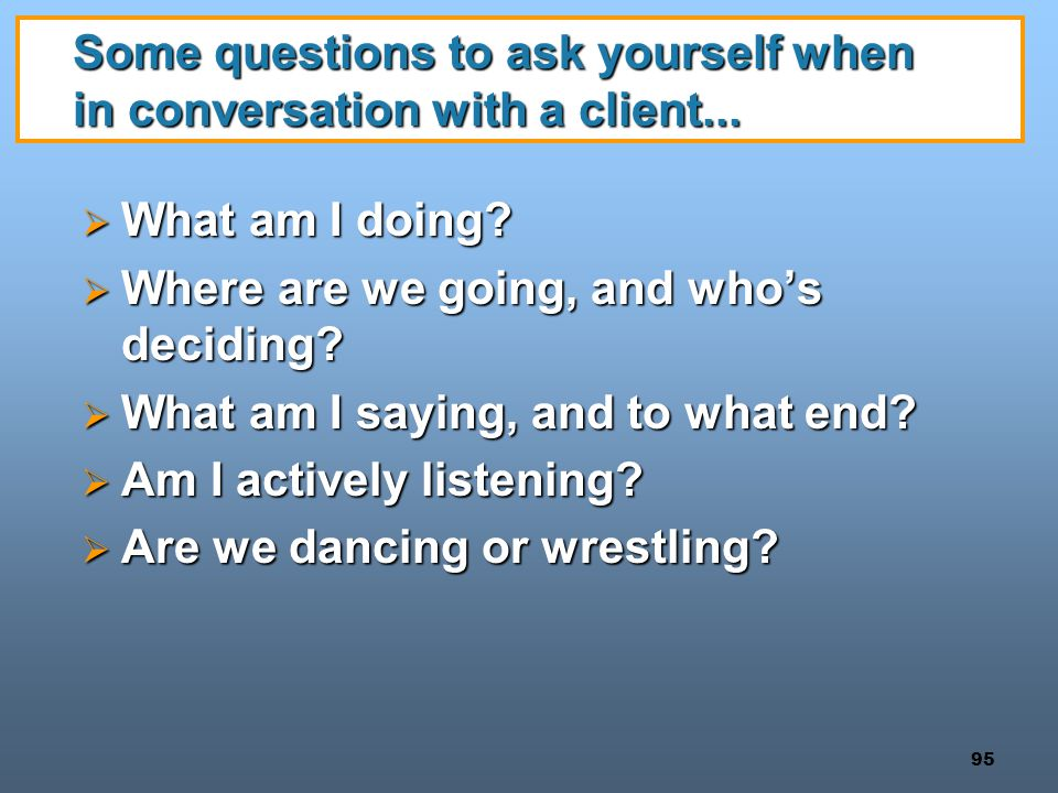 Some questions to ask yourself when in conversation with a client...