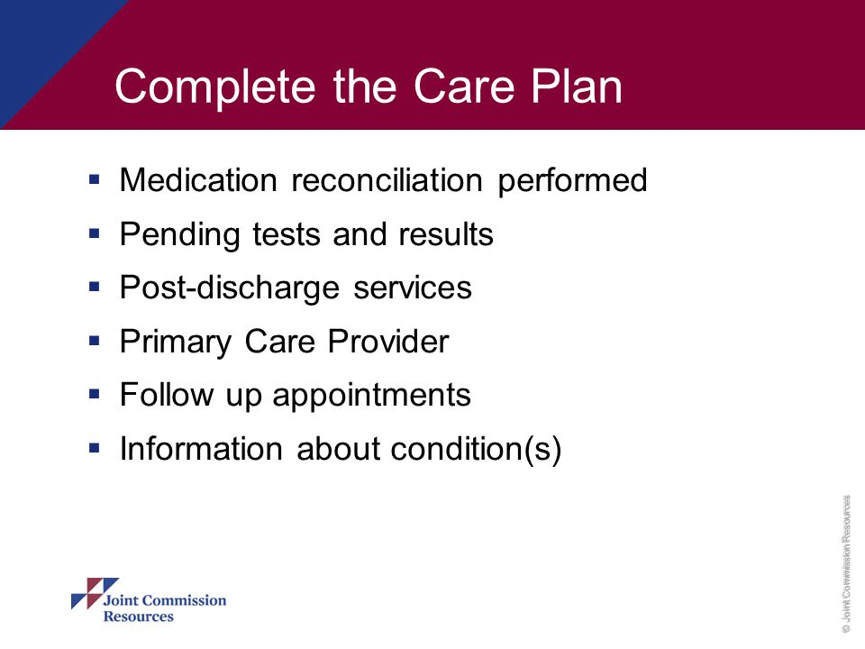 Complete the Care Plan Medication reconciliation performed
