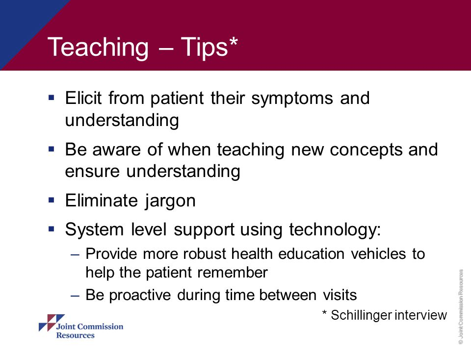 Teaching – Tips* Elicit from patient their symptoms and understanding