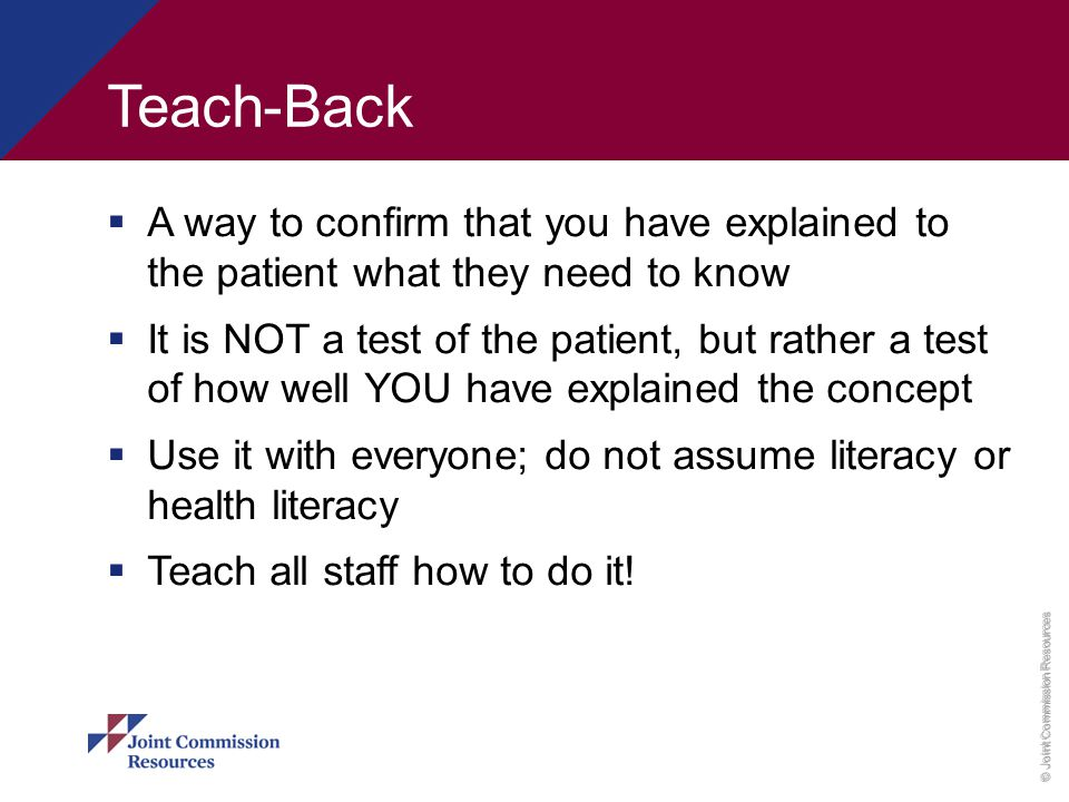 Teach-Back A way to confirm that you have explained to the patient what they need to know.