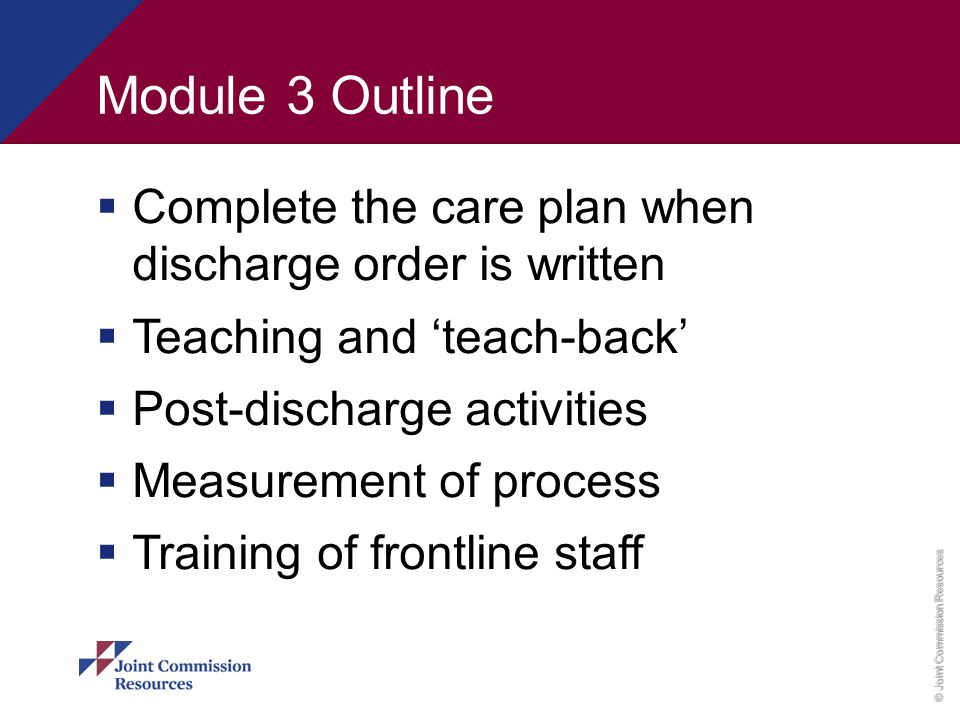 Module 3 Outline Complete the care plan when discharge order is written. Teaching and 'teach-back'