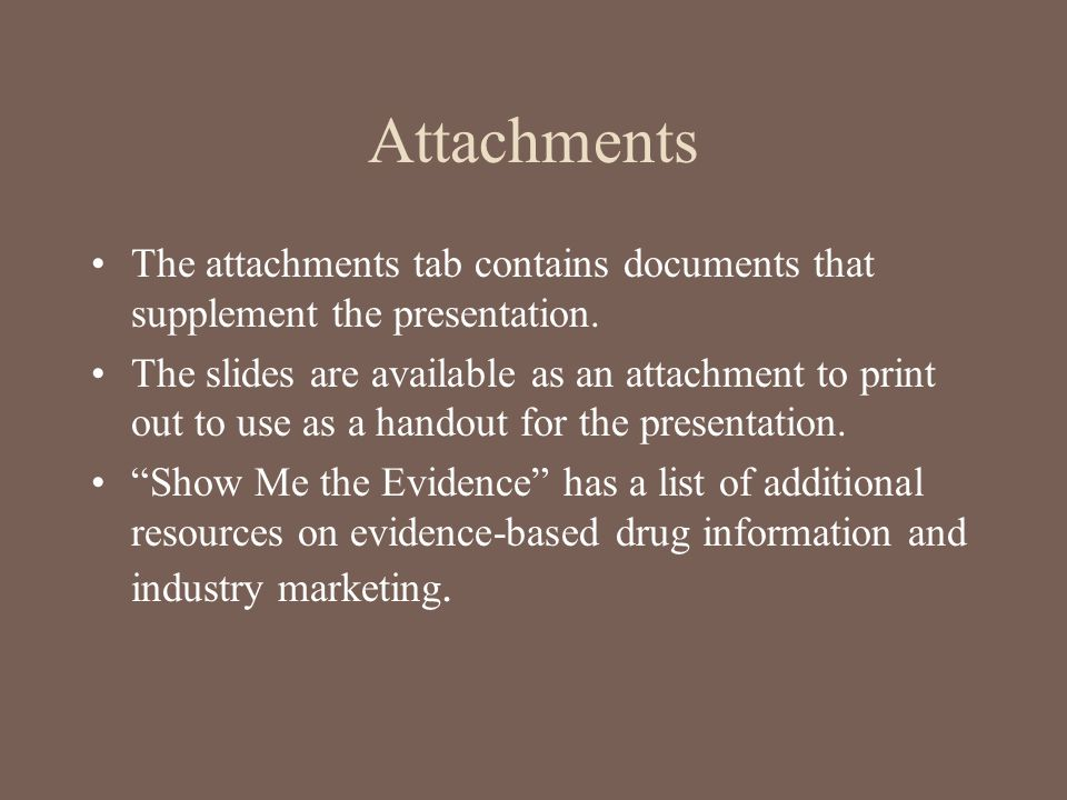 Attachments The attachments tab contains documents that supplement the presentation.