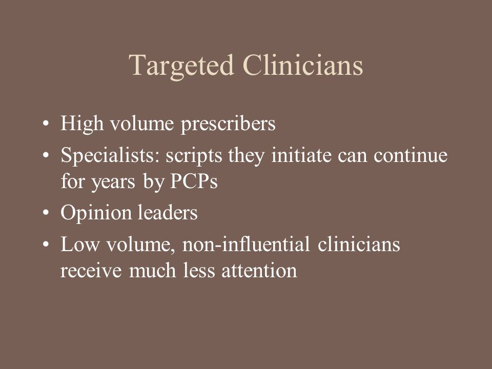 Targeted Clinicians High volume prescribers