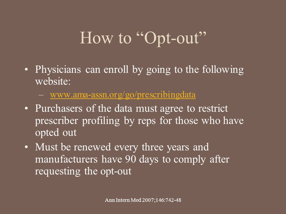 How to Opt-out Physicians can enroll by going to the following website: www.ama-assn.org/go/prescribingdata.
