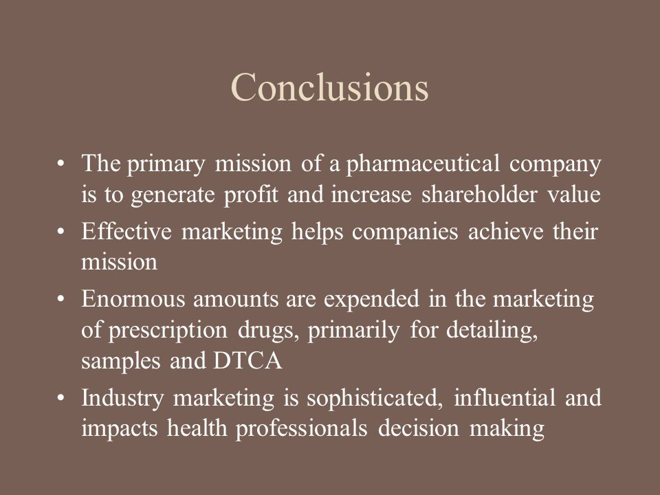Conclusions The primary mission of a pharmaceutical company is to generate profit and increase shareholder value.