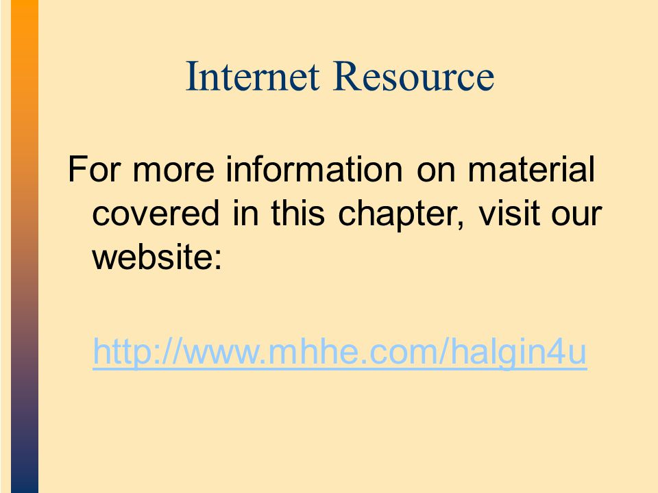 Internet Resource For more information on material covered in this chapter, visit our website: http://www.mhhe.com/halgin4u.