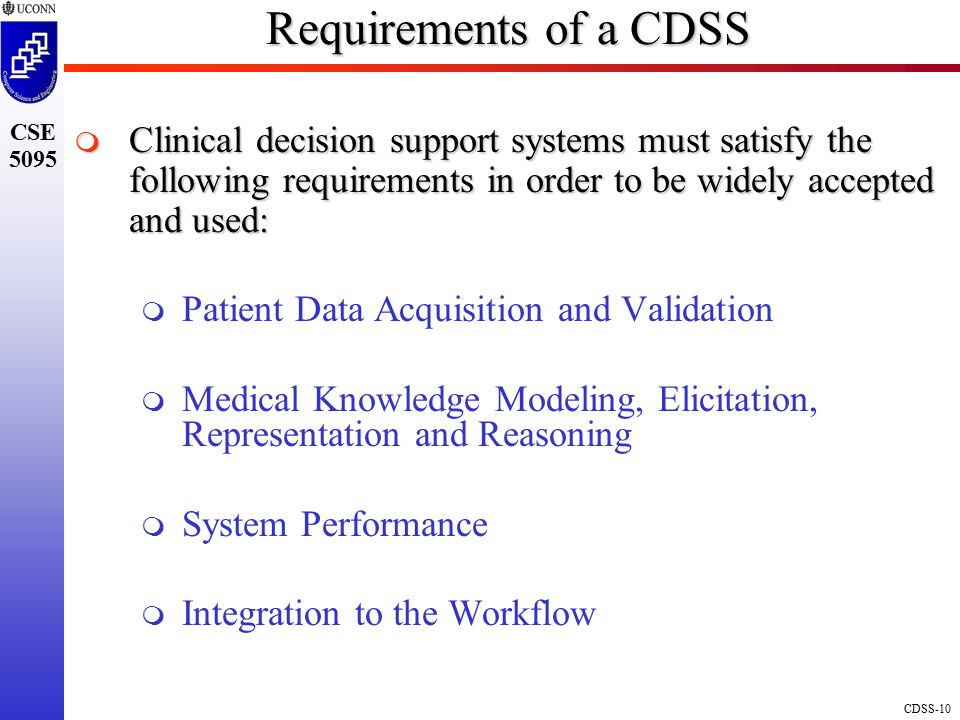 Requirements of a CDSS Clinical decision support systems must satisfy the following requirements in order to be widely accepted and used: