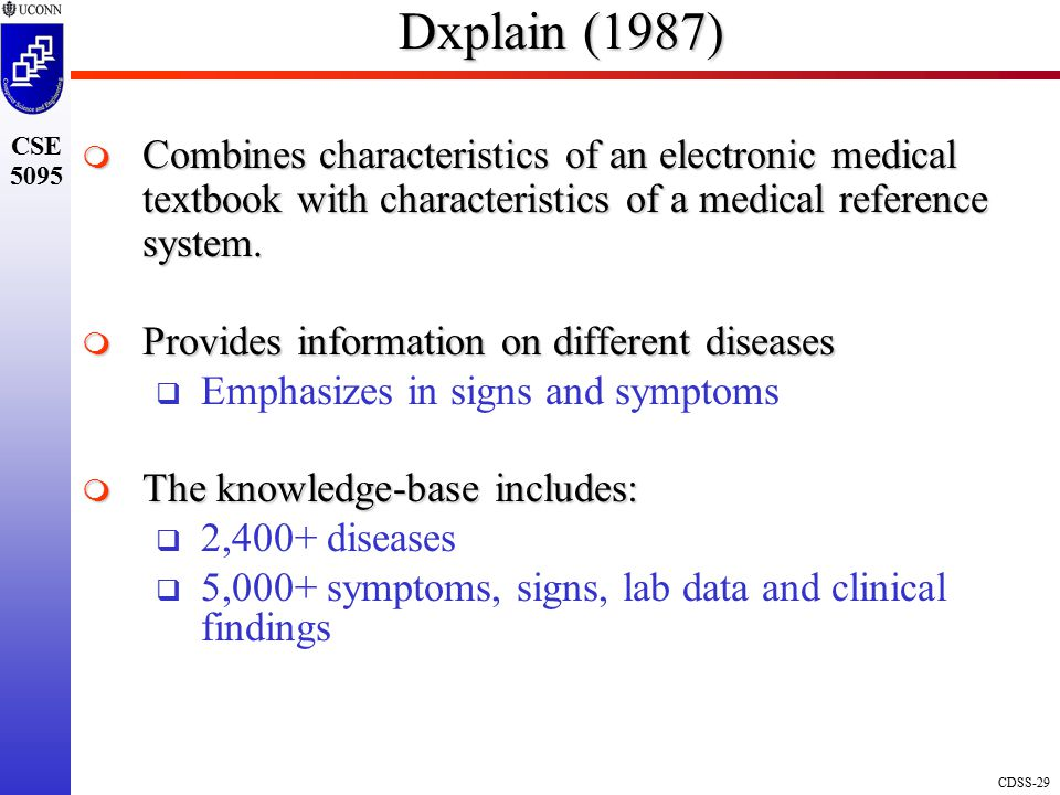 Dxplain (1987) Combines characteristics of an electronic medical textbook with characteristics of a medical reference system.