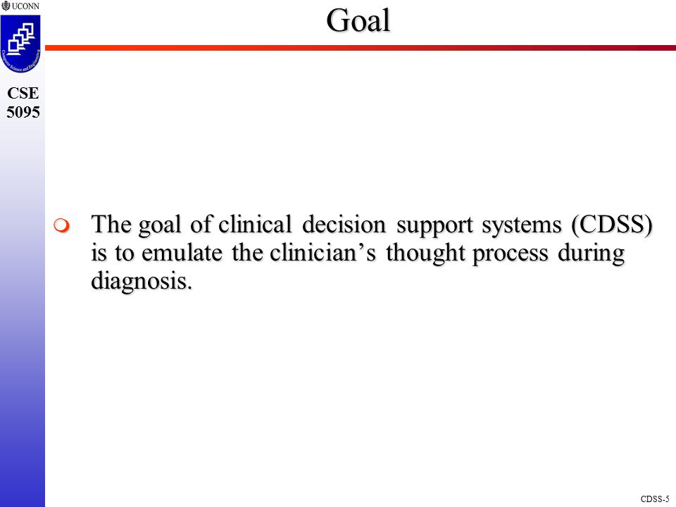 Goal The goal of clinical decision support systems (CDSS) is to emulate the clinician's thought process during diagnosis.