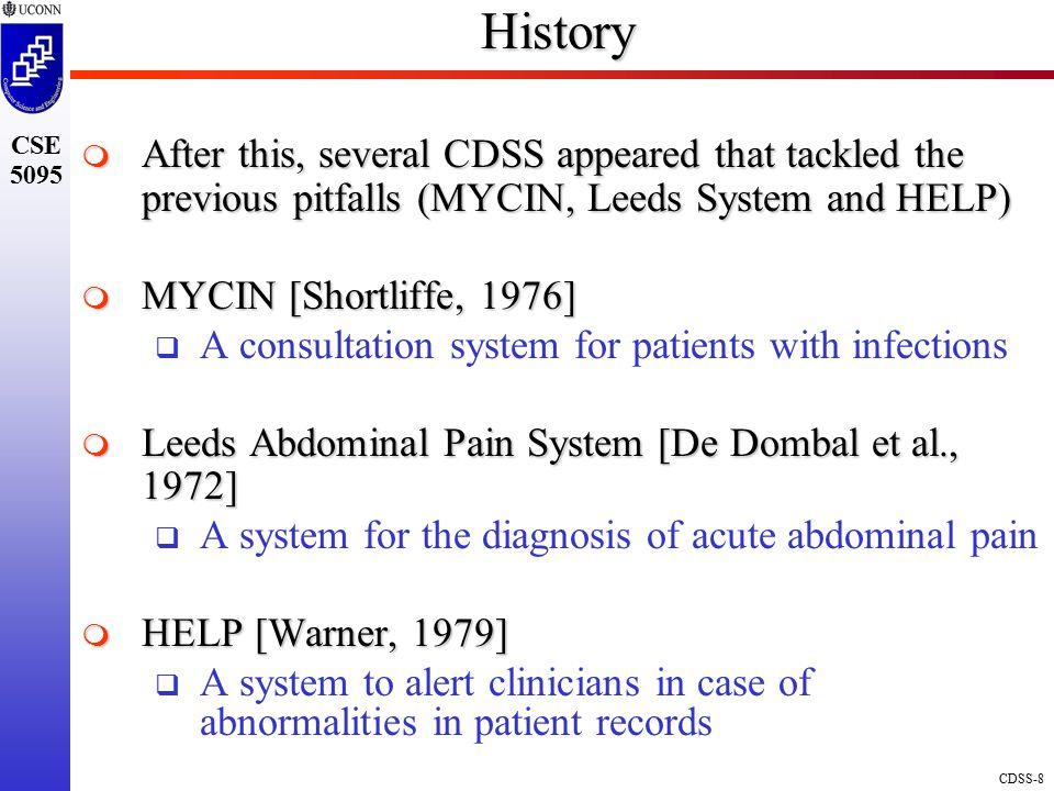 History After this, several CDSS appeared that tackled the previous pitfalls (MYCIN, Leeds System and HELP)