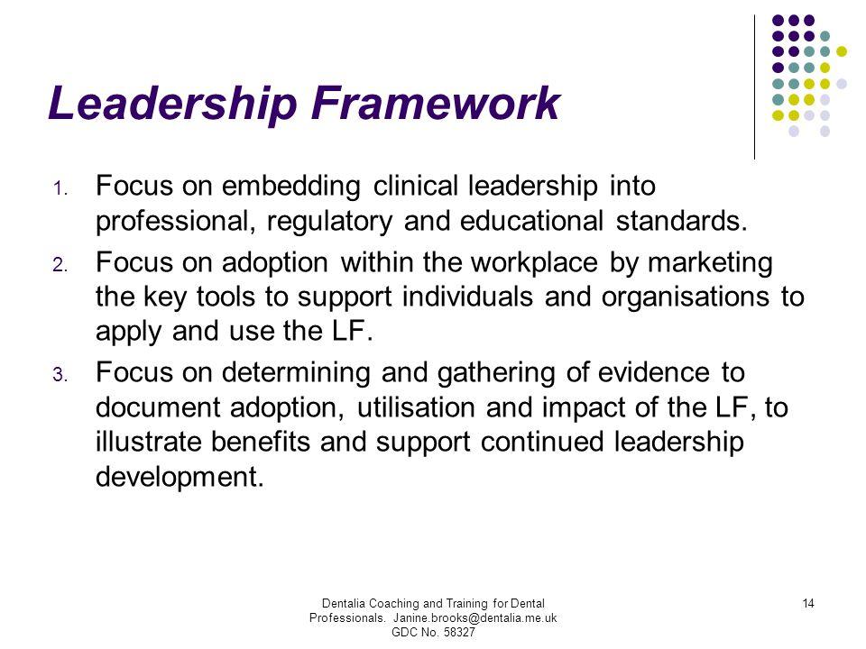 Leadership Framework Focus on embedding clinical leadership into professional, regulatory and educational standards.