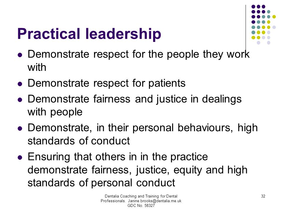 Practical leadership Demonstrate respect for the people they work with