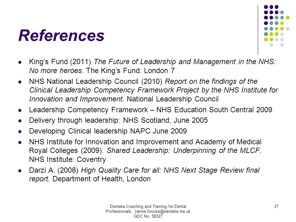 References King's Fund (2011) The Future of Leadership and Management in the NHS: No more heroes. The King's Fund: London 7.