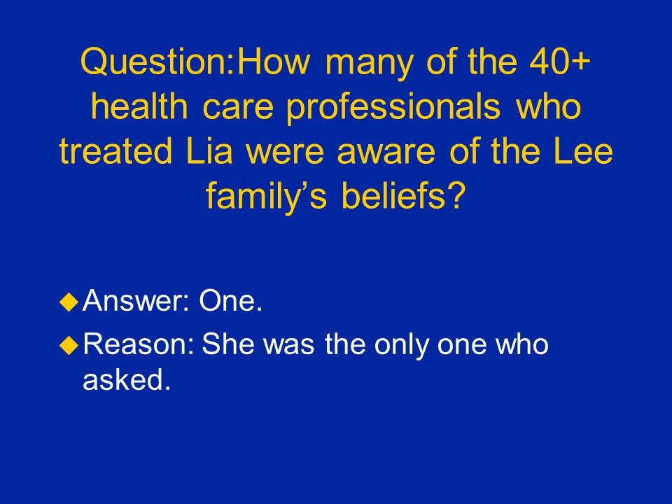 Question:How many of the 40+ health care professionals who treated Lia were aware of the Lee family's beliefs