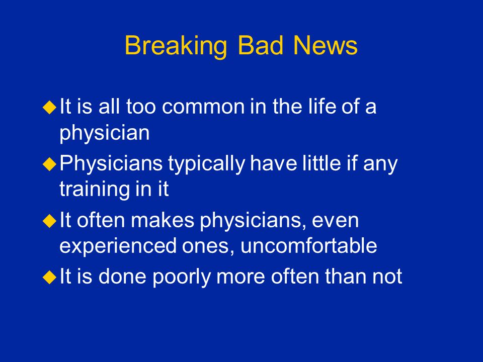 Breaking Bad News It is all too common in the life of a physician