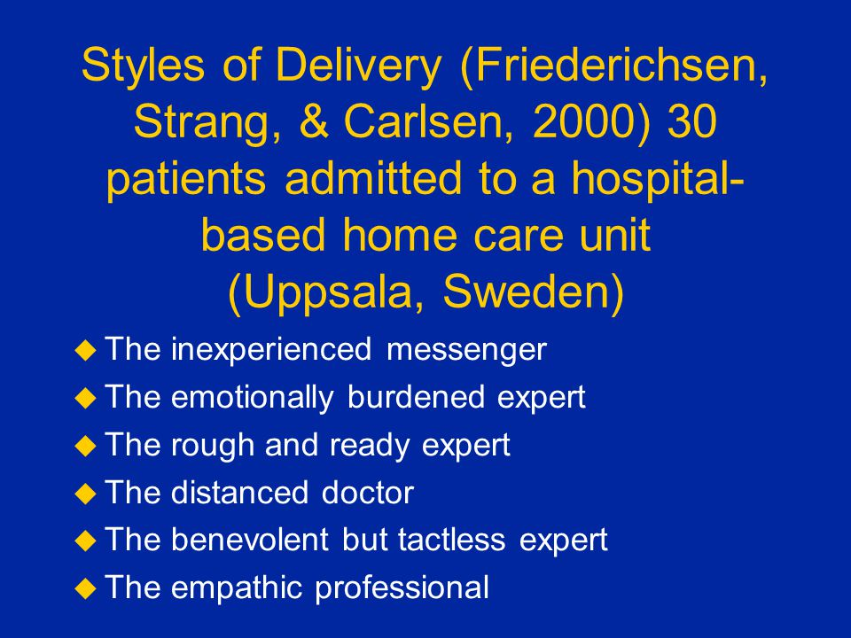 Styles of Delivery (Friederichsen, Strang, & Carlsen, 2000) 30 patients admitted to a hospital-based home care unit (Uppsala, Sweden)