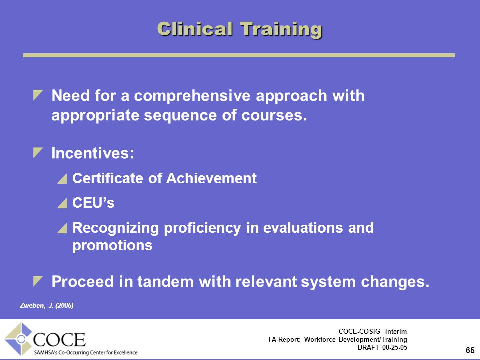 Clinical Training Need for a comprehensive approach with appropriate sequence of courses. Incentives:
