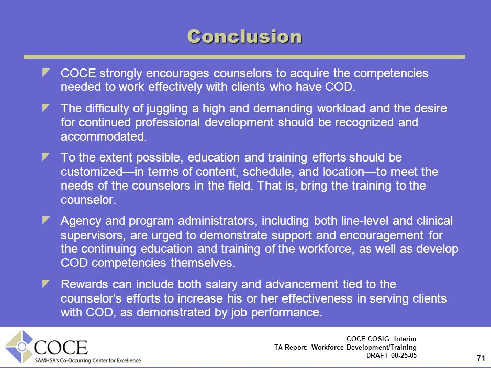 Conclusion COCE strongly encourages counselors to acquire the competencies needed to work effectively with clients who have COD.