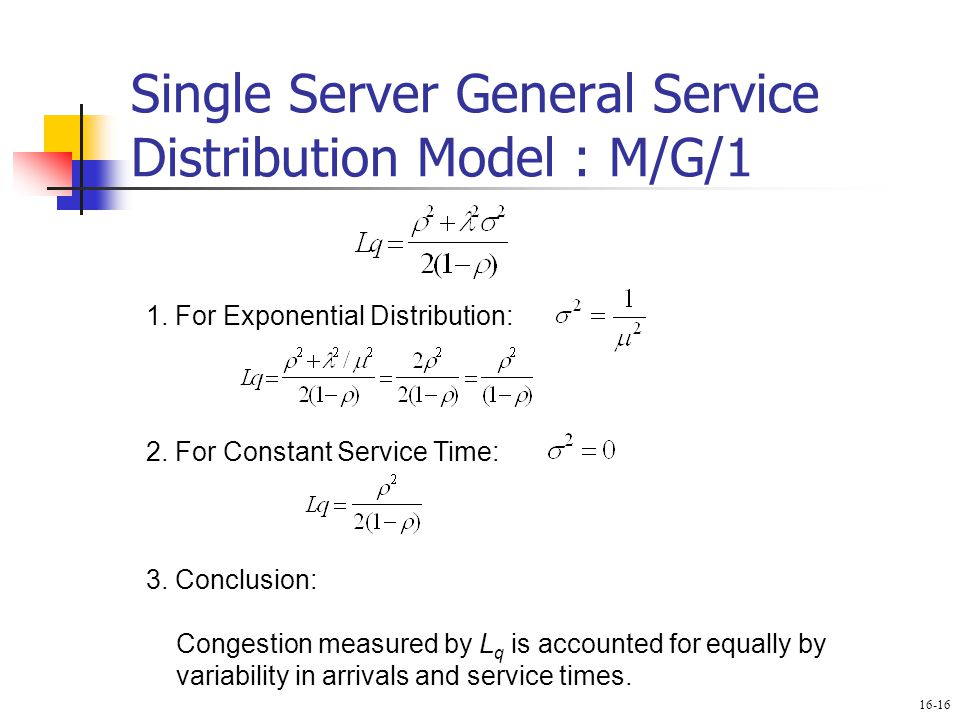 Single Server General Service Distribution Model : M/G/1