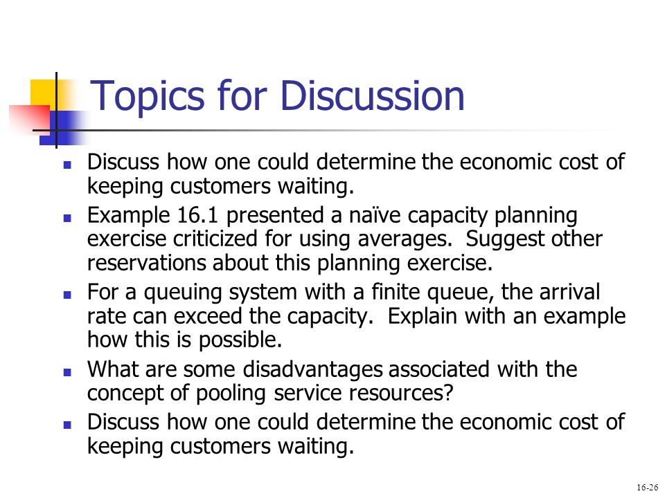 Topics for Discussion Discuss how one could determine the economic cost of keeping customers waiting.