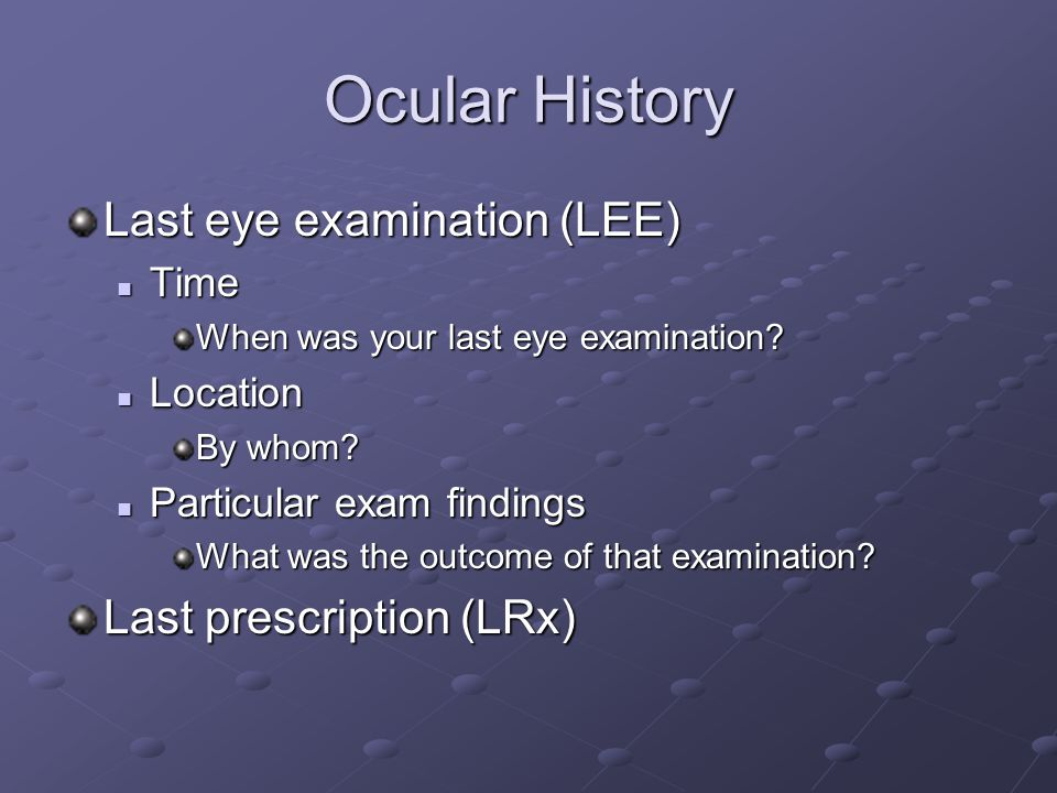Ocular History Last eye examination (LEE) Last prescription (LRx) Time