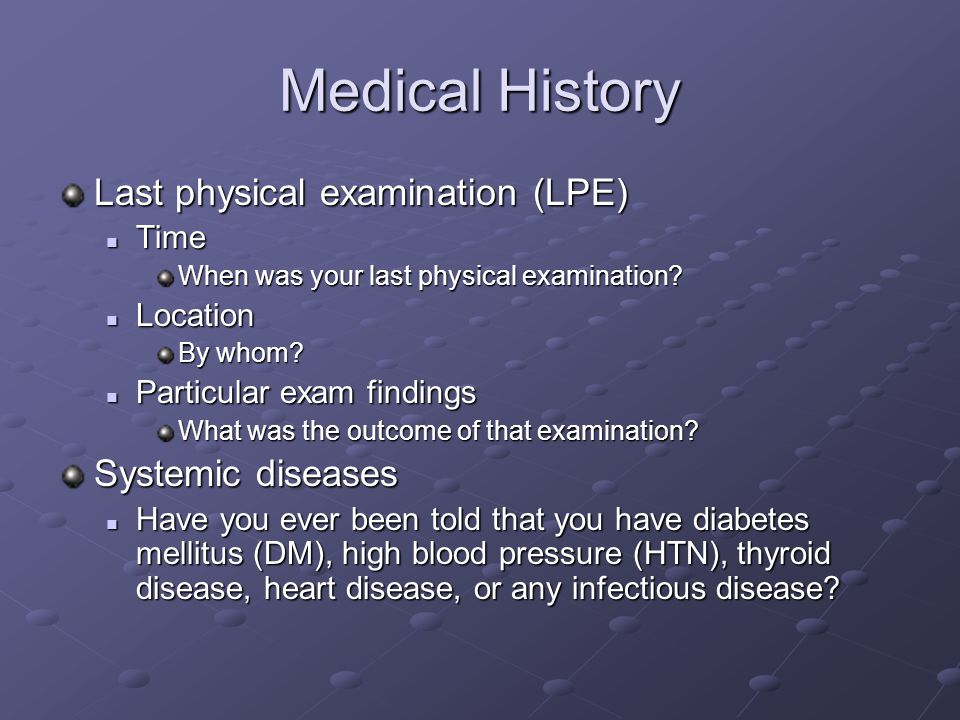 Medical History Last physical examination (LPE) Systemic diseases Time
