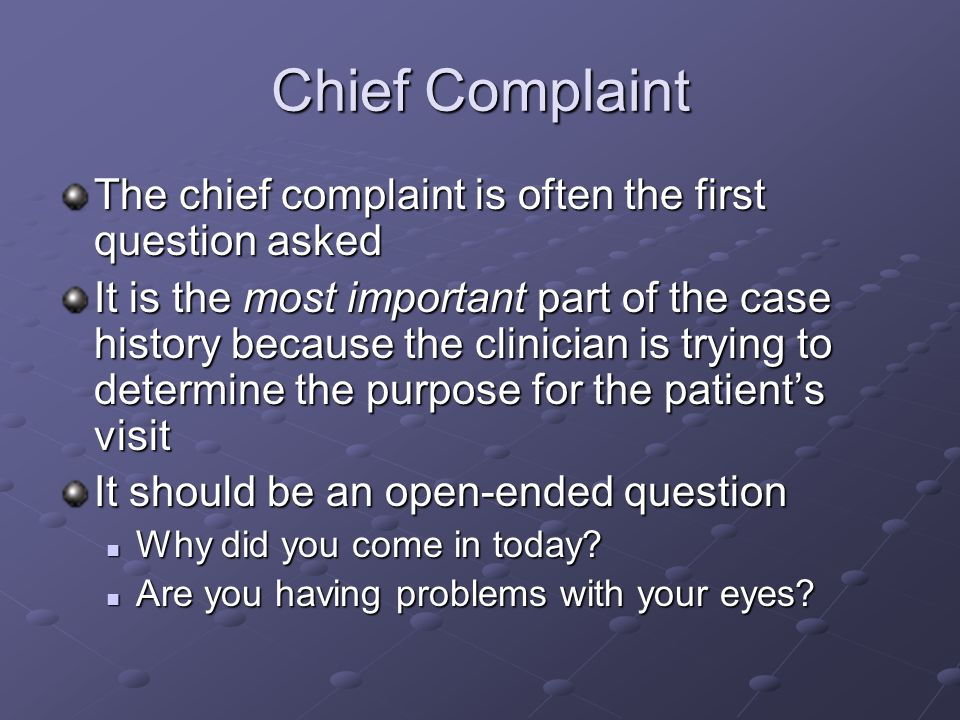 Chief Complaint The chief complaint is often the first question asked