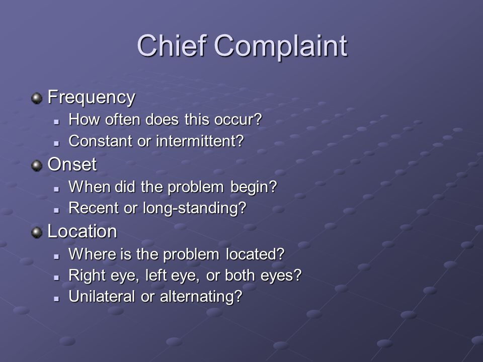 Chief Complaint Frequency Onset Location How often does this occur