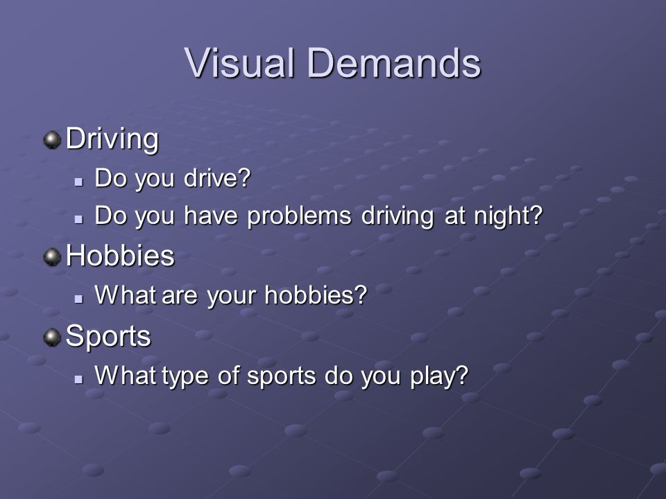 Visual Demands Driving Hobbies Sports Do you drive