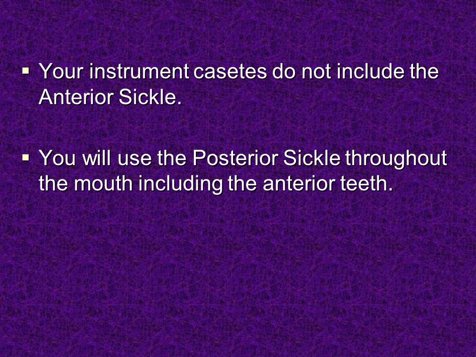 Your instrument casetes do not include the Anterior Sickle.