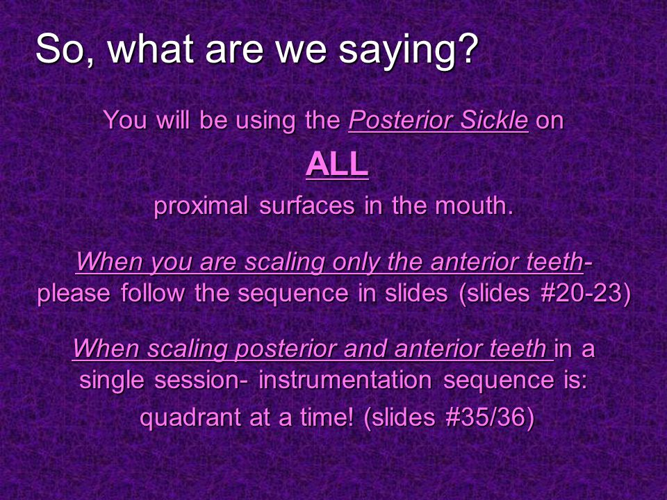 So, what are we saying You will be using the Posterior Sickle on ALL
