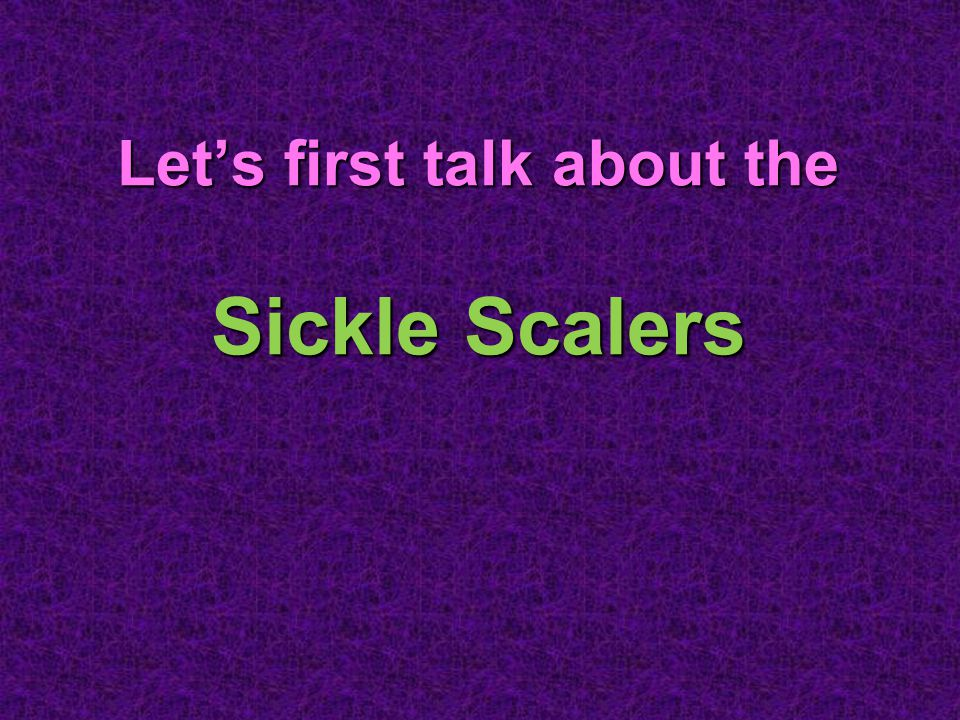 Let's first talk about the Sickle Scalers