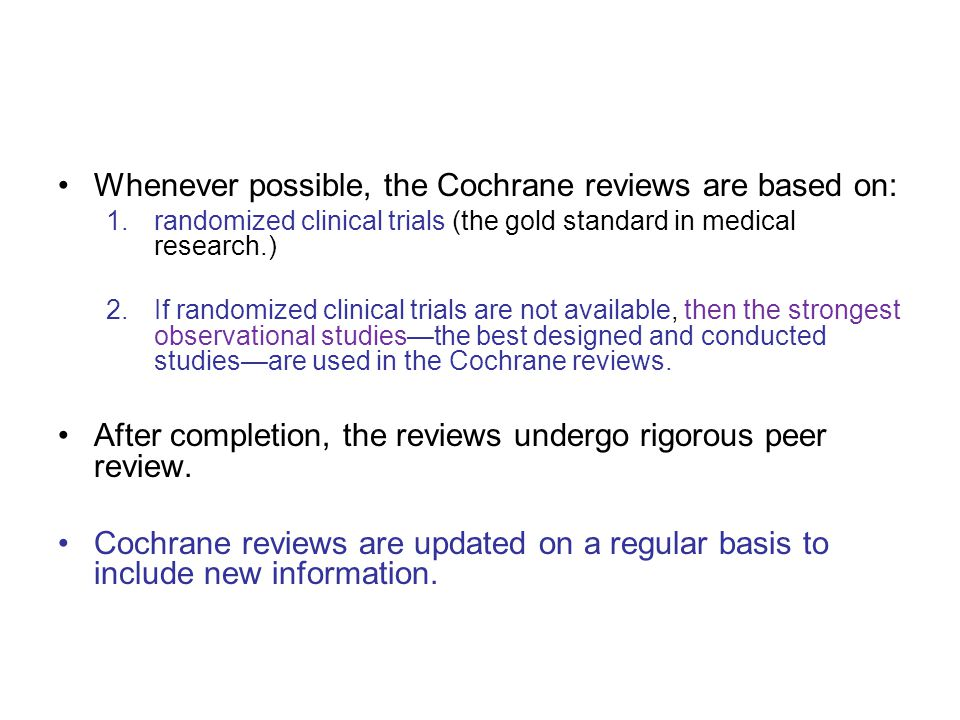 Whenever possible, the Cochrane reviews are based on: