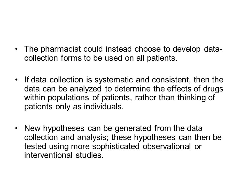 The pharmacist could instead choose to develop data-collection forms to be used on all patients.