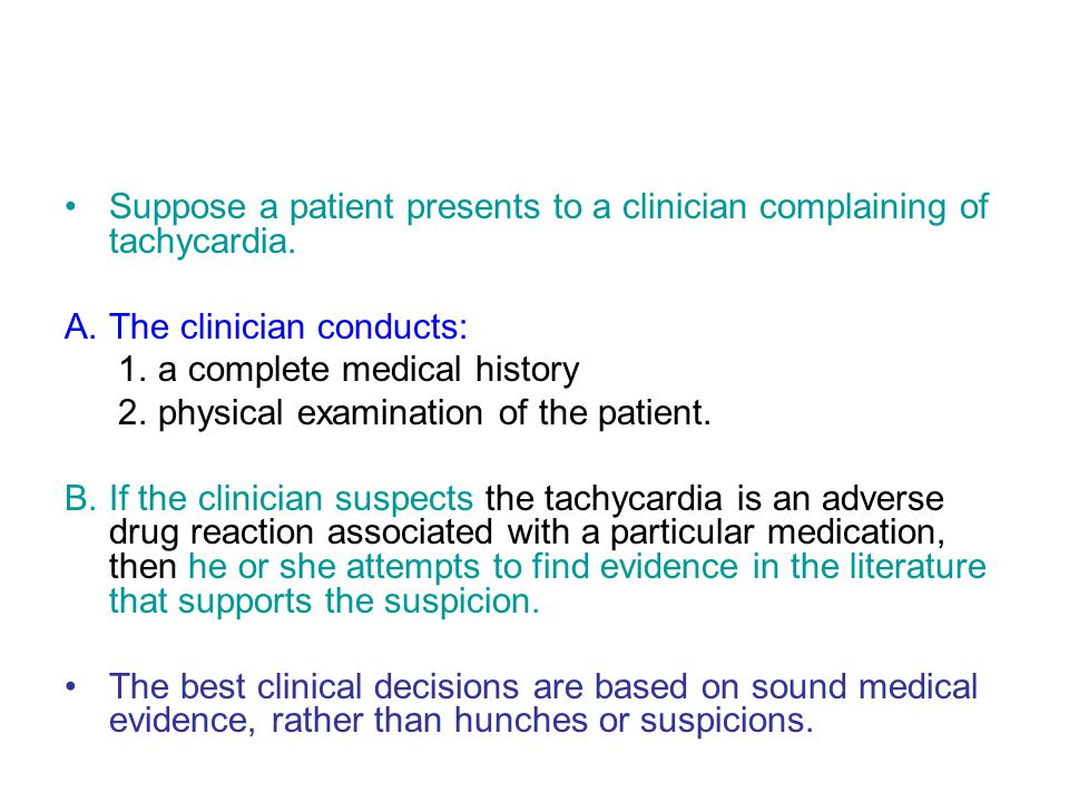 Suppose a patient presents to a clinician complaining of tachycardia.