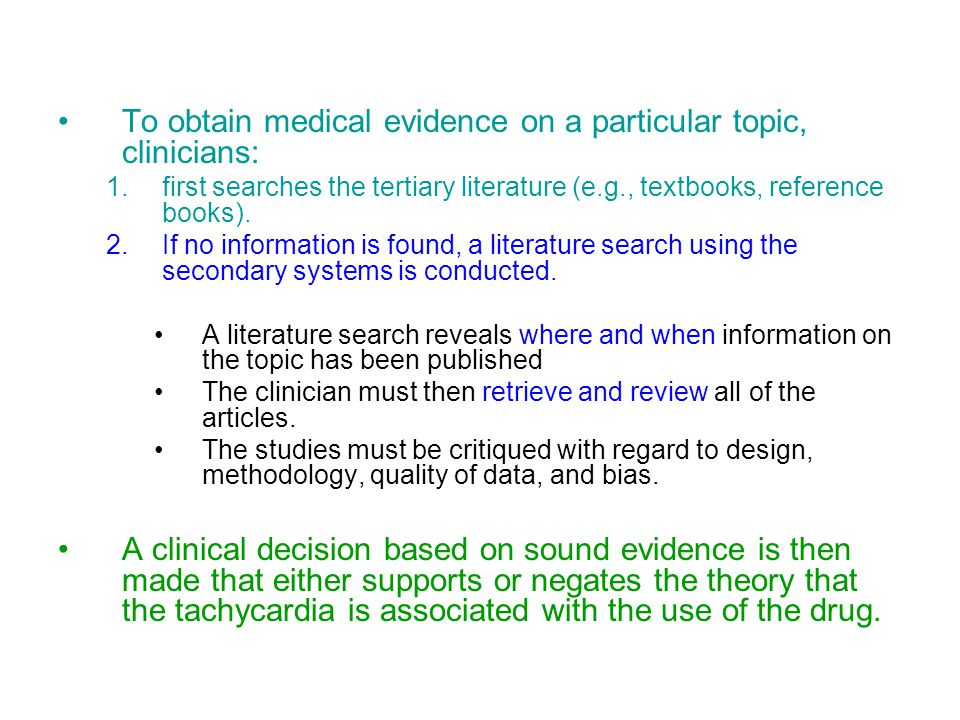To obtain medical evidence on a particular topic, clinicians: