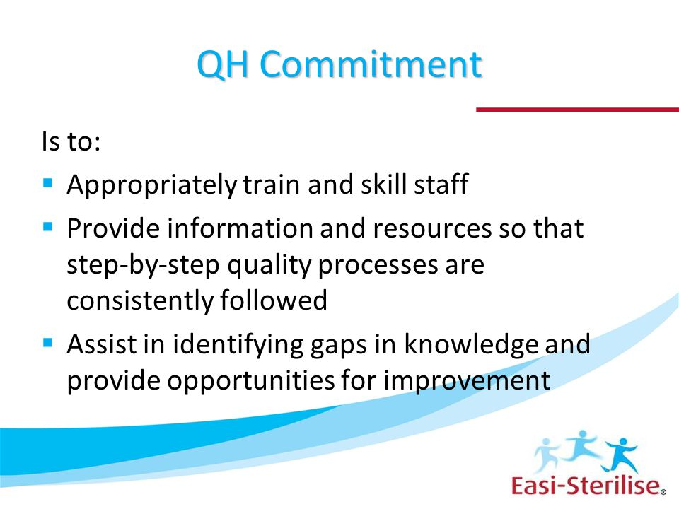 QH Commitment Is to: Appropriately train and skill staff