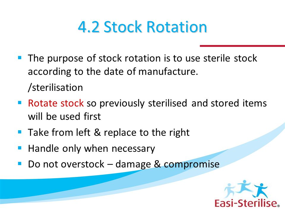 4.2 Stock Rotation The purpose of stock rotation is to use sterile stock according to the date of manufacture.