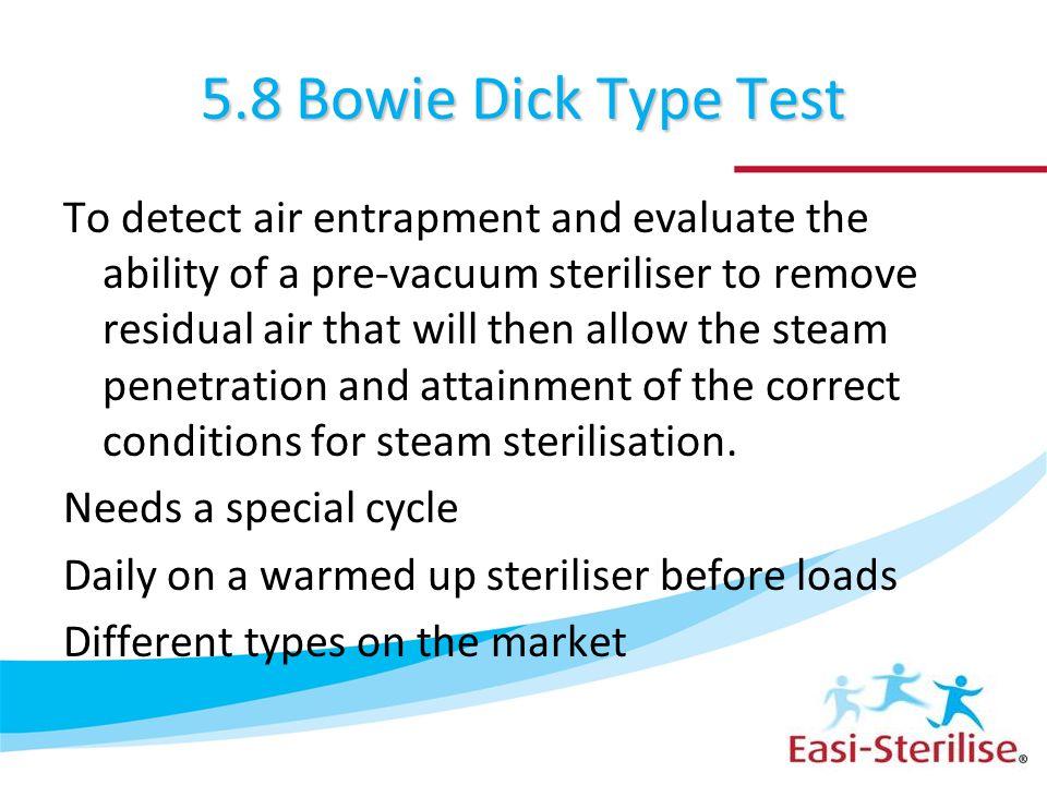 5.8 BOWIE DICK TYPE TEST 5.8 Bowie Dick Type Test.