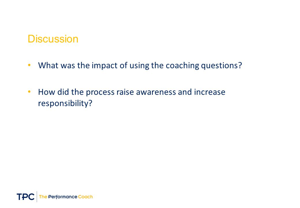 Discussion What was the impact of using the coaching questions