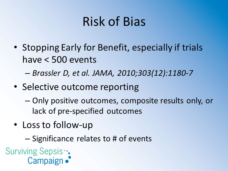 Risk of Bias Stopping Early for Benefit, especially if trials have < 500 events. Brassler D, et al. JAMA, 2010;303(12):1180-7.