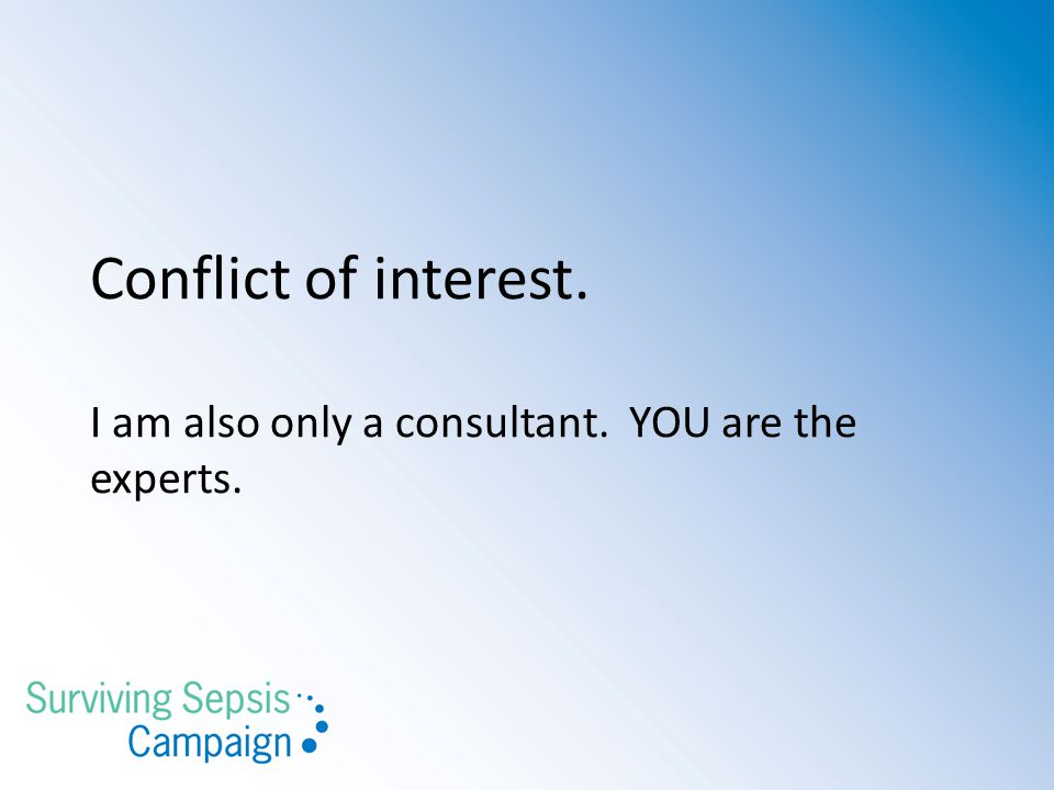 Conflict of interest. I am also only a consultant. YOU are the experts.